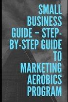 Step-by-Step Guide To Marketing Aerobics Program
