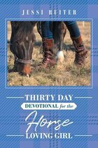 Thirty Day Devotional for the Horse Loving Girl