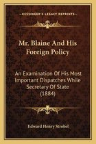 Mr. Blaine and His Foreign Policy