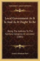 Local Government as It Is and as It Ought to Be