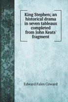 King Stephen; an historical drama in seven tableaux completed from John Keats' fragment