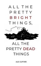 All the Pretty Bright Things, All the Pretty Dead Things