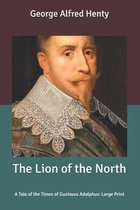 The Lion of the North: A Tale of the Times of Gustavus Adolphus: Large Print