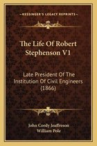 The Life of Robert Stephenson V1