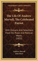 The Life of Andrew Marvell, the Celebrated Patriot the Life of Andrew Marvell, the Celebrated Patriot