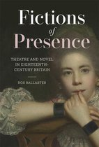 Fictions of Presence - Theatre and Novel in Eighteenth-Century Britain