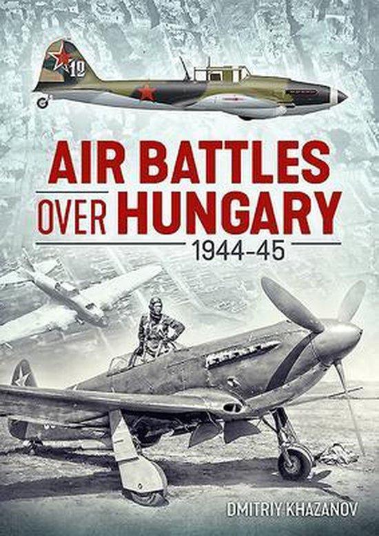 Boek cover Air Battles Over Hungary 1944-45 van Dmitriy Khazanov (Paperback)