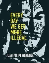 Boek cover Every Day We Get More Illegal van Juan Felipe Herrera