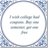 Tegeltje met standaard - I wish college had coupons. Buy one semester, get one free