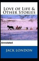 Love of Life and Other Stories Annotated