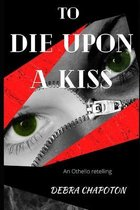 To Die Upon a Kiss