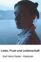 Boek cover Liebe, Frust und Leidenschaft van Karl Heinz Kaiser - Kastaven