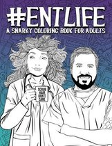 ENT Life: A Snarky Coloring Book for Adults