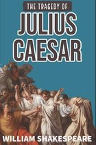 The Tragedy of Julius Caesar: Authentic Play by William Shakespeare