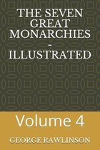 The Seven Great Monarchies - Illustrated