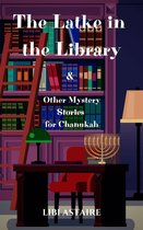 The Latke in the Library & Other Mystery Stories for Chanukah
