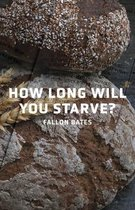 How Long Will You Starve?