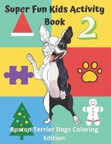 Super Fun Kids Activity Book Boston Terrier Dogs Coloring Edition