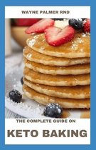 The Complete Guide on Keto Baking: The Keto Diet Guide To Transform Your Body And Mind For Life