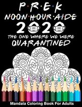 PreK Noon Hour Aide 2020 The One Where We Were Quarantined Mandala Coloring Book for Adults