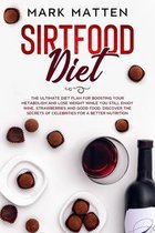 Sirtfood Diet: The Ultimate Diet Plan for Boosting Your Metabolism and Lose Weight While You Still Enjoy Wine, Strawberries and Good