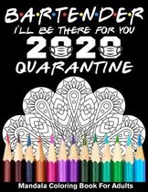 Bartender 2020 I'll Be There For You Quarantined Mandala Coloring Book
