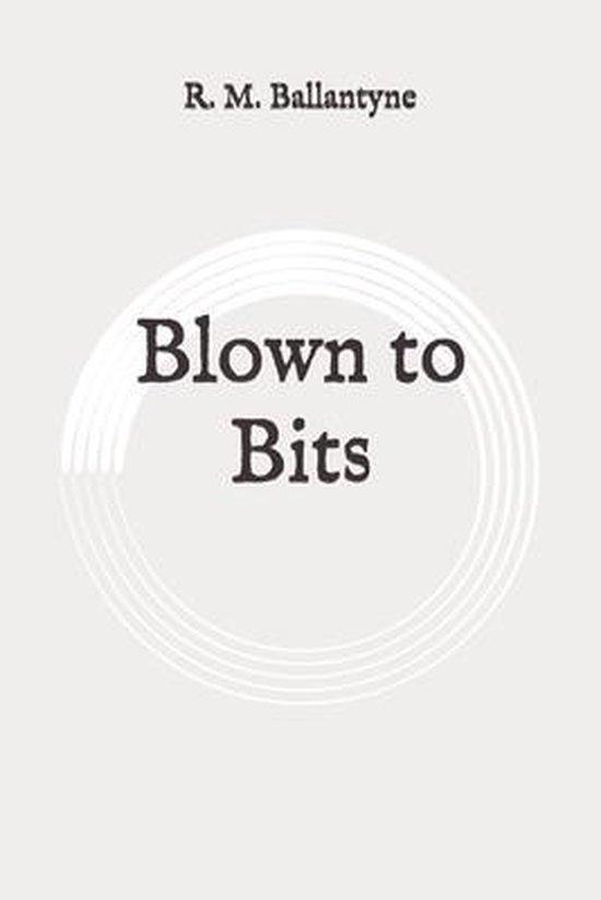 Blown to Bits: Original