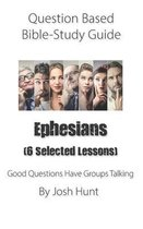 Question-based Bible Study Guide -- Ephesians (Six selected lessons)