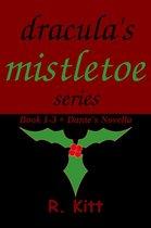 Dracula's Mistletoe Series: Book 1-3 + Dante's Novella