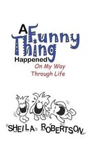 A Funny Thing Happened On My Way Through Life