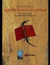 As entrevistas da Agulha Revista de Cultura - Vol.1 - 2000-2009