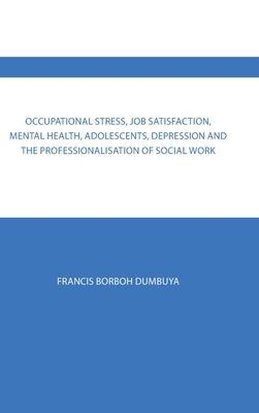 Occupational Stress, Job Satisfaction, Mental Health, Adolescents, Depression and the Professionalisation of Social Work