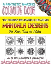 100 Stress Relieving & Relaxing Mandala Designs, A Fantastic Amazing Coloring Book for Kids, Teens & Adults, Mix of Easy, Moderate & Hard Details.