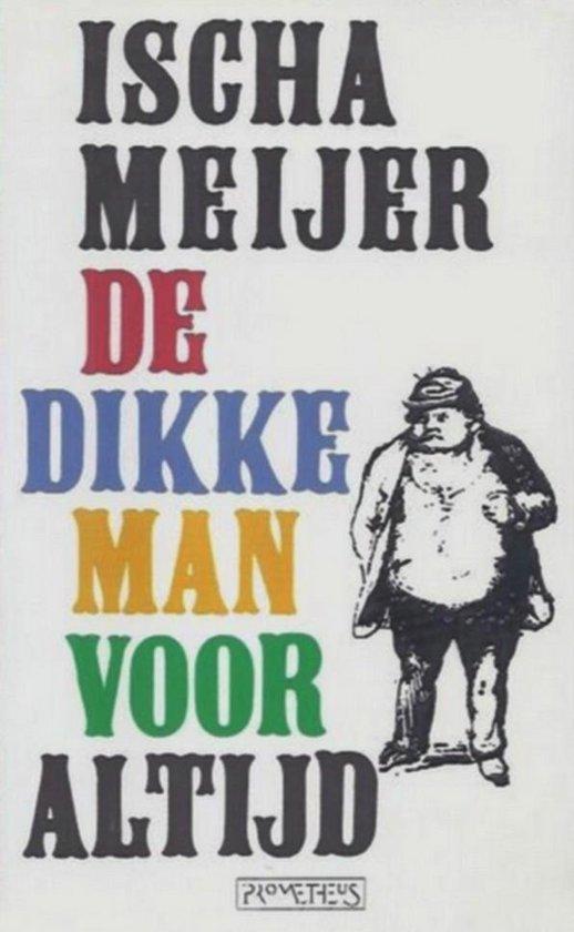 De dikke man voor altijd - Ischa Meijer |