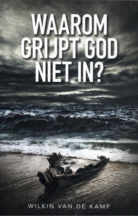 Waarom grijpt God niet in? - Wilkin van de Kamp |