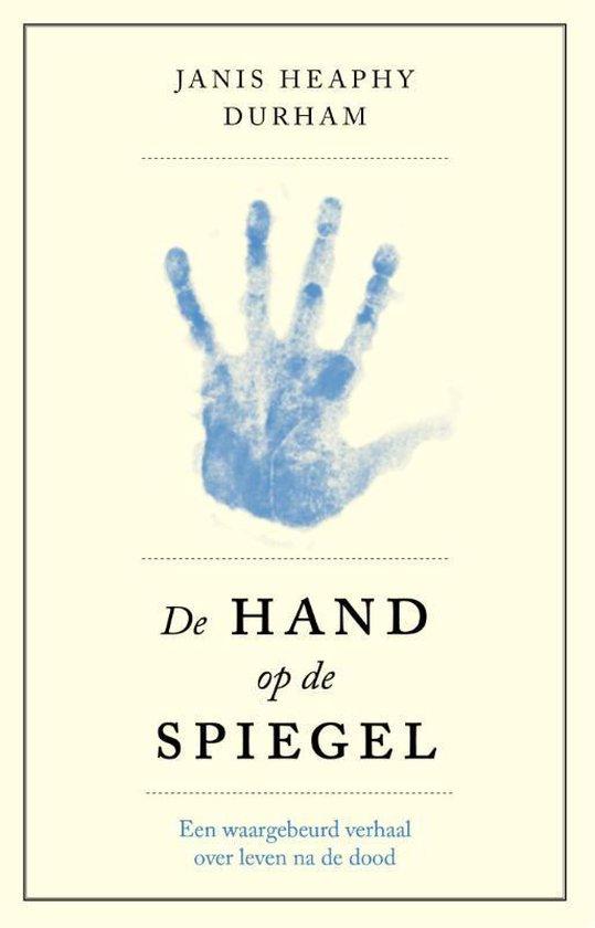 De hand op de spiegel. Het verhaal van een journalist over leven na de dood - Janis Heaphy Durham |