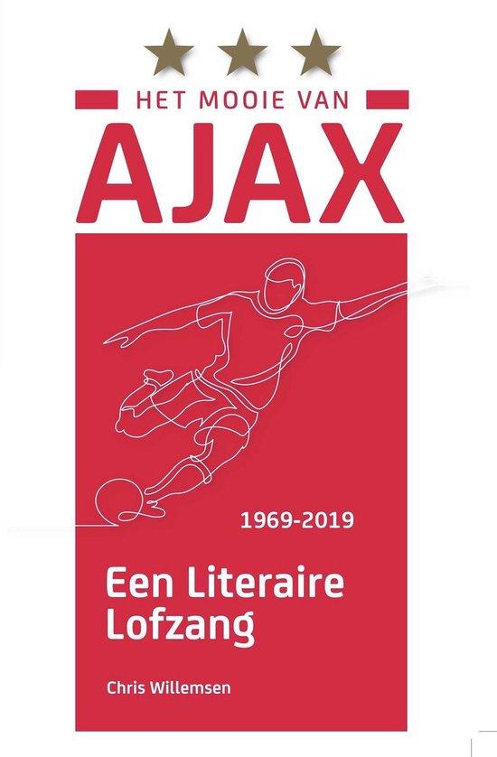 Het mooie van Ajax - een literaire lofzang - Chris Willemsen |