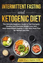 Intermittent Fasting and Ketogenic Diet: The Ultimate Beginners Guide to Feel Energetic, Healthy and Maximize Weight Loss with Keto-intermittent Fasting +7 Day Keto Meal Plan for Women and Men