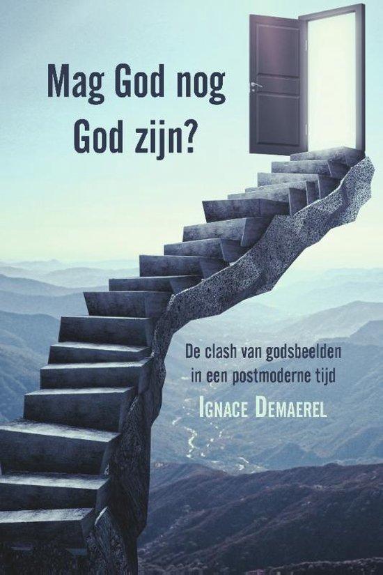 Mag God nog God zijn? - Ignace Demaerel |