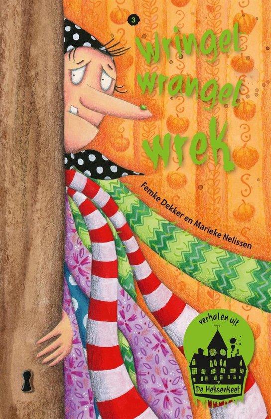 Verhalen uit de Heksenkeet 3 - Wringel wrangel wrek - Femke Dekker |
