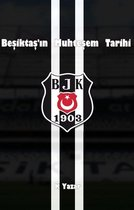 Beşiktaş'ın Muhteşem Tarihi