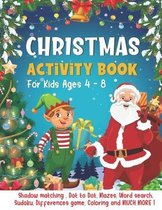 Christmas Activity Book For Kids Ages 4-8: A Fun Activities & Coloring Pages - Dot to Dot, Shadow matching, Mazes, Word search, Sudoku, Differences game and MORE ! Ultimate Christmas Gift Idea for Children