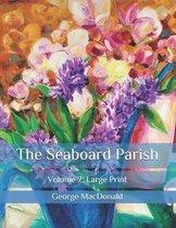 The Seaboard Parish: Volume 2: Large Print