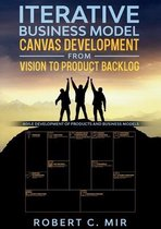 Iterative Business Model Canvas Development - From Vision to Product Backlog