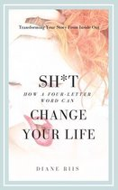 Sh*t: How A Four-Letter Word Can Change Your Life