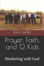 Prayer, Faith, and 12 Kids: Mothering with God