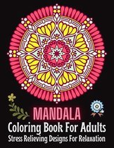 MANDALA Coloring Book For Adults: Stress Relieving Designs For Relaxation