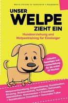 Unser Welpe zieht ein - Hundeerziehung und Welpentraining fur Einsteiger: