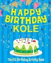 Happy Birthday Kole - The Big Birthday Activity Book