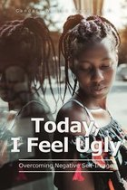 Today, I Feel Ugly